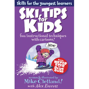 Ski Tips for Kids: Fun Instructional Techniques with Cartoons By Mike Clelland