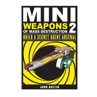 Mini Weapons Of Mass Destruction 2: Build A Secret Agent Arsenal By John Austin