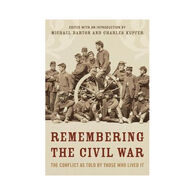Remembering the Civil War: The Conflict as Told by Those Who Lived It, Edited by Michael Barton & Charles Kupfer