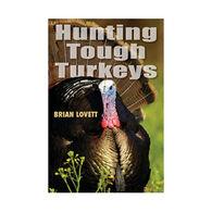 Hunting Tough Turkeys by Brian Lovett