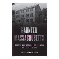 Haunted Massachusetts: Ghosts and Strange Phenomena of the Bay State by Cheri Farnsworth