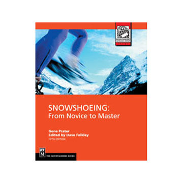 Snowshoeing: From Novice to Master, 5th Edition by Gene Prater & Dave Felkley