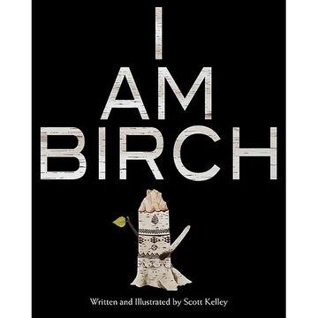 I Am Birch by Scott Kelly