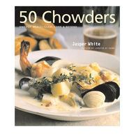 50 Chowders: One Pot Meals - Clam, Corn, & Beyond By Jasper White