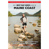 AMC Best Day Hikes along the Maine Coast: Four-Season Guide to 50 of the Best Trails From the Maine Beaches to Downeast by Carey Kish