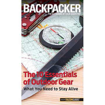 Backpacker Magazine's The 10 Essentials of Outdoor Gear: What You Need To Stay Alive by Kristin Hostetter