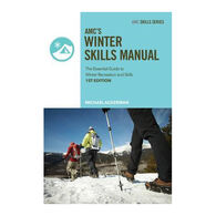 AMC Winter Skills Manual: The Essential Guide to Winter Recreation and Skills by Michael Ackerman
