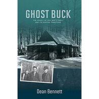 Ghost Buck: The Legacy of One Man's Family and its Hunting Traditions by Dean Bennett