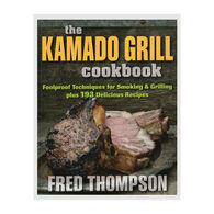 Kamado Grill Cookbook: Foolproof Techniques for Smoking & Grilling Plus 193 Delicious Recipes by Fred Thompson