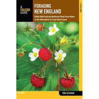 Foraging New England: Edible Wild Food And Medicinal Plants From Maine To The Adirondacks To Long Island Sound by Tom Seymour