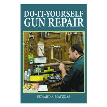 Do-It-Yourself Gun Repair: Gunsmithing at Home By Edward A. Matunas