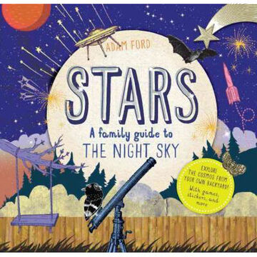 Stars: A Family Guide to the Night Sky by Adam Ford