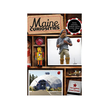 Maine Curiosities by Tim Sample and Steve Bither