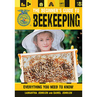 The Beginner's Guide to Beekeeping: Everything You Need to Know by Daniel & Samantha Johnson