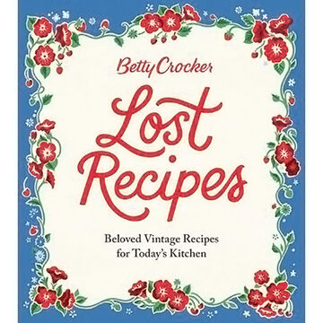Betty Crocker Lost Recipes: Beloved Vintage Recipes for Todays Kitchen
