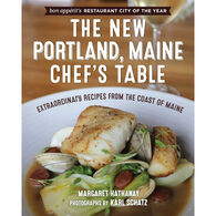 The New Portland, Maine, Chef's Table: Extraordinary Recipes from the Coast of Maine by Margaret Hathaway