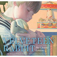 The Velveteen Rabbit: Or How Toys Become Real - The Classic Edition - by Charles Santore