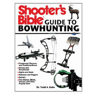 Shooter's Bible Guide to Bowhunting By Todd A. Kuhn