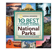 The 10 Best of Everything National Parks: 800 Top Picks From Parks Coast To Coast by National Geographic
