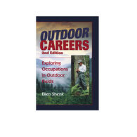 Outdoor Careers: Exploring Occupations In Outdoor Fields, 2nd Edition By Ellen Shenk