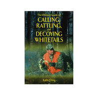 The Ultimate Guide To Calling, Rattling, and Decoying Whitetails By Kathy Etling