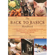 The Back to Basics Handbook: A Guide to Buying and Working Land, Raising Livestock, Enjoying Your Harvest, Household Skills and Crafts, and More by Abigail R. Gehring