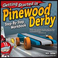 Getting Started in Pinewood Derby: Step-By-Step Workbook to Building Your First Car By Troy Thorne