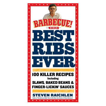 Best Ribs Ever: A Barbecue Bible Cookbook By Steven Raichle