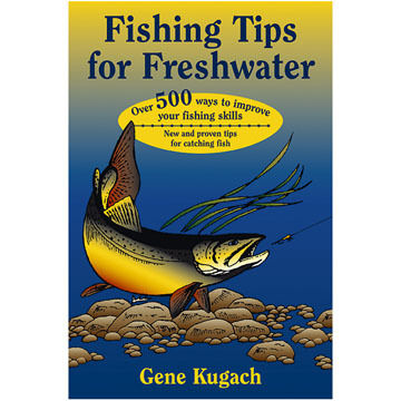 Fishing Tips for Freshwater by Gene Kugach
