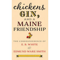 Chickens, Gin, and a Maine Friendship: The Correspondence of E. B. White and Edmund Ware Smith, Intro by Martha White
