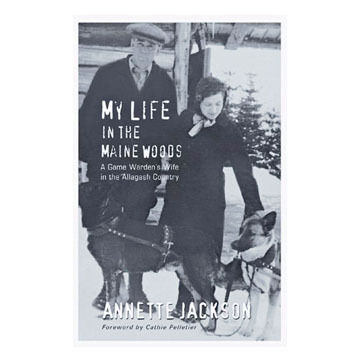 My Life in the Maine Woods by Annette Jackson