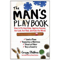 The Man's Playbook: How To Fix Anything, Impress Anyone, Get Lucky, Get Paid, And Rule The World By Gregg Stebben