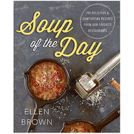 Soup of the Day: 150 Delicious and Comforting Recipes from Our Favorite Restaurants by Ellen Brown