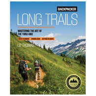 Backpacker Long Trails: Mastering the Art of the Thru-Hike by Backpacker Magazine & Liz Thomas