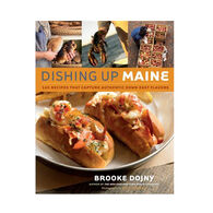 Dishing Up Maine: 165 Recipes That Capture Authentic Down East Flavors By Brooke Dojny