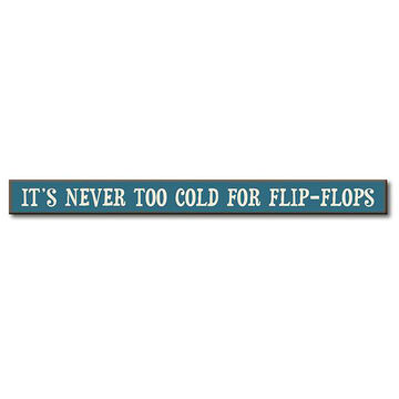 My Word! Its Never Too Cold For Flip-Flops Wooden Sign