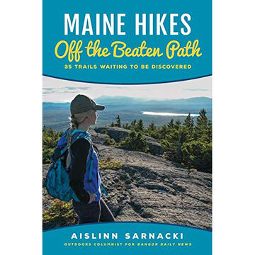 Maine Hikes Off the Beaten Path: 35 Trails Waiting to Be Discovered by Aislinn Sarnacki