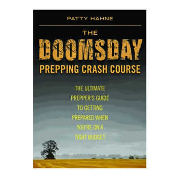 The Doomsday Prepping Crash Course: The Ultimate Preppers Guide to Getting Prepared When Youre on a Tight Budget by Patty Hahne