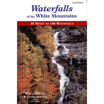 Waterfalls of the White Mountains 30 Hikes to 100 Waterfalls By Bruce Bolnick, Doreen Bolnick & Daniel Bolnick