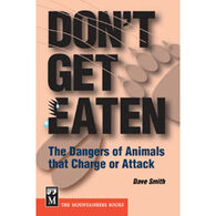 Don't Get Eaten: The Dangers of Animals that Charge or Attack By Dave Smith