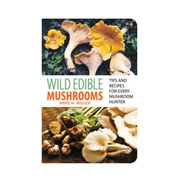 Wild Edible Mushrooms by Hope Miller