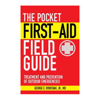 The Pocket First-Aid Field Guide by George E. Dvorchak, Jr., MD