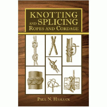 Knotting And Splicing Ropes And Cordage by Paul N. Hasluck