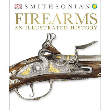 Firearms: An Illustrated History By DK Publishing