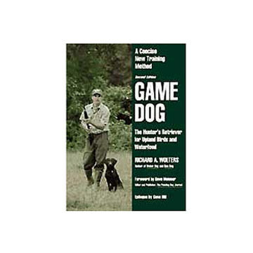 Game Dog; A Concise New Training Method by Richard A. Wolters