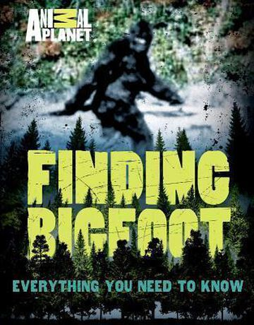 Finding Bigfoot: Everything You Need to Know by Animal Planet