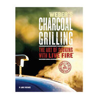 Weber Charcoal Grilling: The Art of Cooking With Live Fire Cookbook