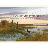 Leave Some For Seed By Tom Hennessey