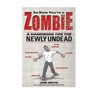 So Now You're A Zombie: A Handbook For The Newly Undead By John Austin