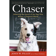 Chaser: Unlocking the Genius of the Dog Who Knows a Thousand Words by Dr. John W. Pilley Jr. Ph.D & Hilary Hinzmann